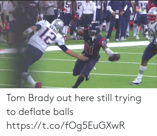 balls: 12  BRADY Tom Brady out here still trying to deflate balls https://t.co/fOg5EuGXwR