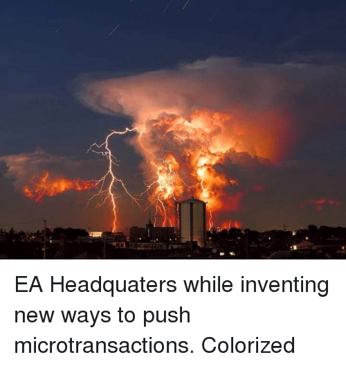 Microtransactions: 12 EA Headquaters while inventing new ways to push microtransactions. Colorized