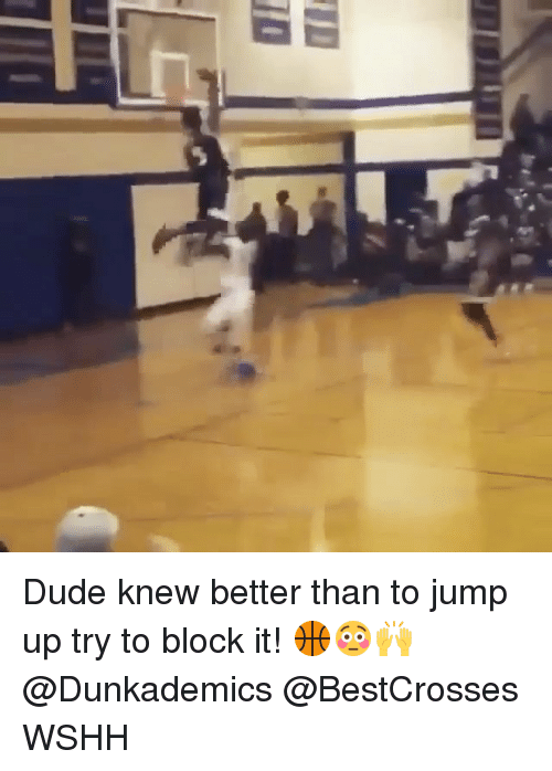 jumping up: 12 r一一一68 Dude knew better than to jump up try to block it! 🏀😳🙌 @Dunkademics @BestCrosses WSHH