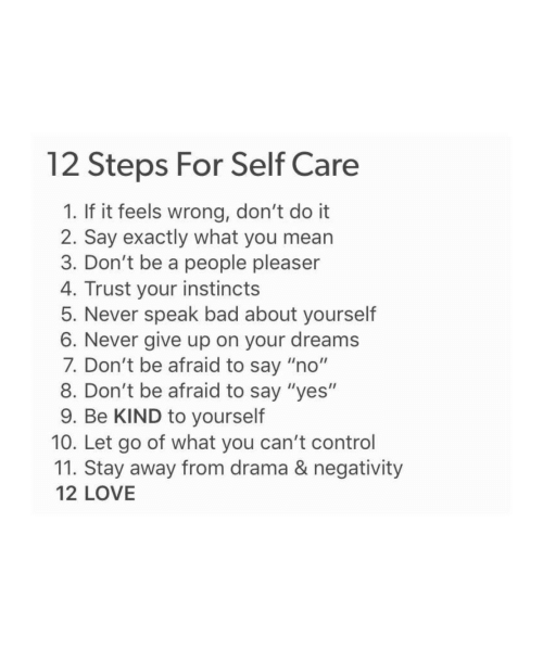 """People Pleaser: 12 Steps For Self Care  1. If it feels wrong, don't do it  2. Say exactly what you mearn  3. Don't be a people pleaser  4. Trust your instincts  5. Never speak bad about yourself  6. Never give up on your dreams  7. Don't be afraid to say """"no""""  8. Don't be afraid to say """"yes""""  9. Be KIND to yourself  10. Let go of what you can't control  11. Stay away from drama & negativity  12 LOVE"""