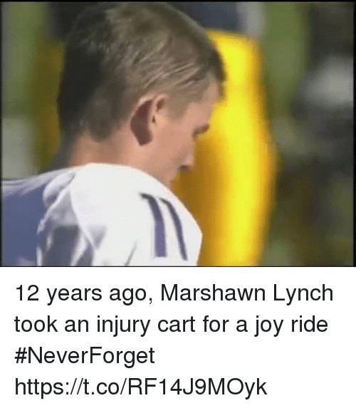 Neverforget: 12 years ago, Marshawn Lynch took an injury cart for a joy ride #NeverForget https://t.co/RF14J9MOyk