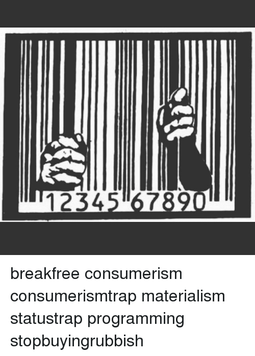 marketing consumerism materialism and ethics the Materialism & the modern consumer society  materialism/consumerism has become a prevailing phenomenon  critical marketing ethics.