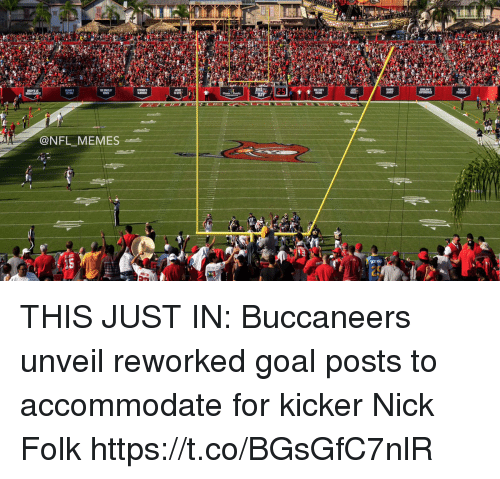 kicker: 12s  LAYER  @NFL MEMES THIS JUST IN: Buccaneers unveil reworked goal posts to accommodate for kicker Nick Folk https://t.co/BGsGfC7nlR