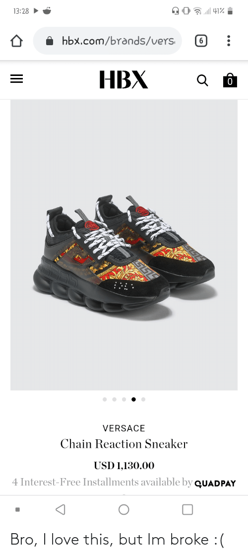 Versace: 13:28 >  41%  hbx.com/brands/vers  НВХ  VERSACE  Reaction Sneaker  USD 1,130.00  4 Interest-Free Installments available by QUADPAY  II Bro, I love this, but Im broke :(