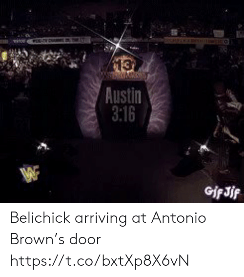 Football, Nfl, and Sports: 13  Austin  3:16 Belichick arriving at Antonio Brown's door https://t.co/bxtXp8X6vN