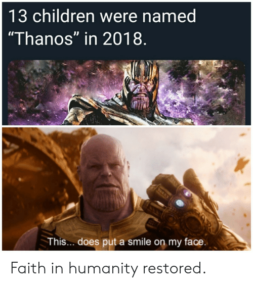 "Children, Smile, and Faith: 13 children were named  ""Thanos"" in 2018  This... does put a smile on my face Faith in humanity restored."