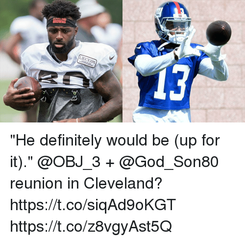 "Definitely, God, and Memes: 13  LECOM ""He definitely would be (up for it).""  @OBJ_3 + @God_Son80 reunion in Cleveland? https://t.co/siqAd9oKGT https://t.co/z8vgyAst5Q"