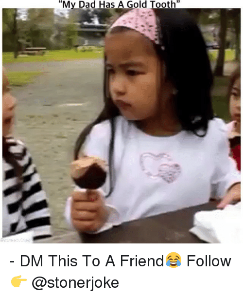 """Dad, Memes, and 🤖: 13  """"My Dad Has A Gold Tooth"""" - DM This To A Friend😂 Follow 👉 @stonerjoke"""
