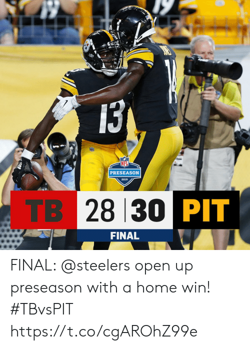 preseason: 13  PRESEASON  2019  TB 28 30 PIT  FINAL FINAL: @steelers open up preseason with a home win! #TBvsPIT https://t.co/cgAROhZ99e