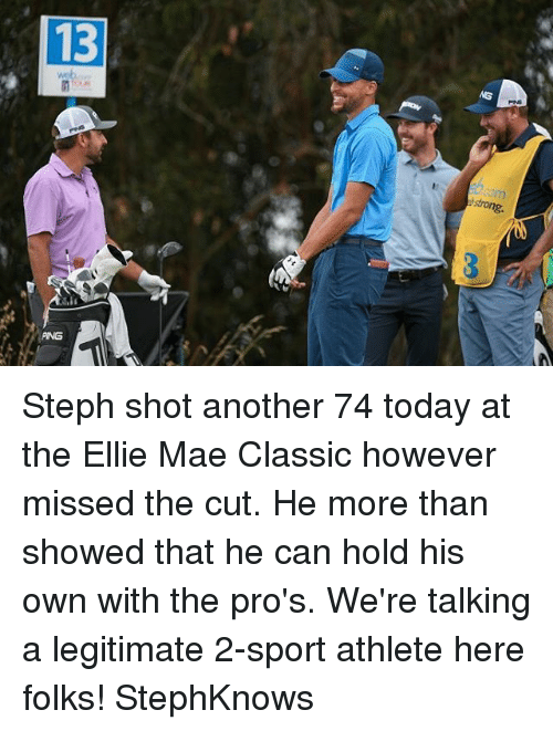 ellie mae: 13  strong  PING Steph shot another 74 today at the Ellie Mae Classic however missed the cut. He more than showed that he can hold his own with the pro's. We're talking a legitimate 2-sport athlete here folks! StephKnows