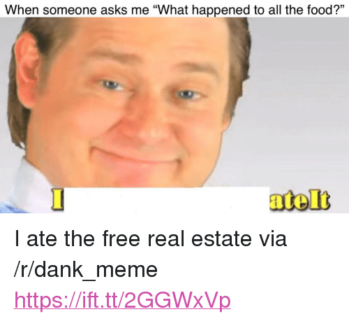 """Dank, Food, and Meme: 13  When someone asks me """"What happened to all the food?"""" <p>I ate the free real estate via /r/dank_meme <a href=""""https://ift.tt/2GGWxVp"""">https://ift.tt/2GGWxVp</a></p>"""