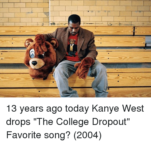 """The College Dropout: 13 years ago today Kanye West drops """"The College Dropout"""" Favorite song? (2004)"""
