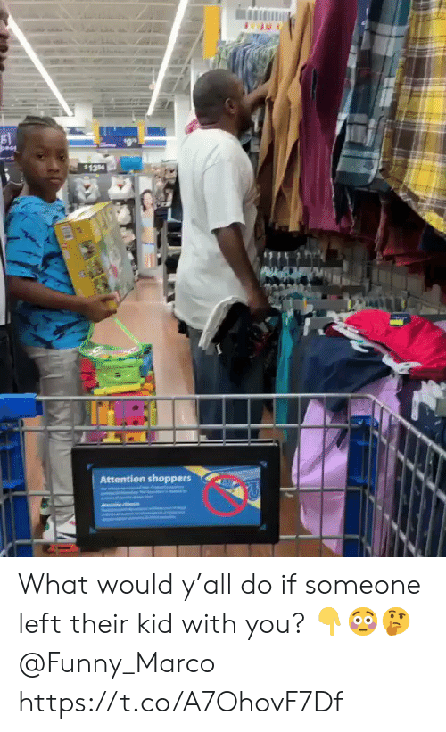 Funny, Kid, and You: $134  Attention shoppers What would y'all do if someone left their kid with you? 👇😳🤔 @Funny_Marco https://t.co/A7OhovF7Df