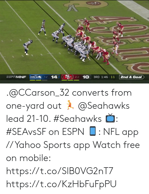 Espn, Memes, and Nfl: 14  10  ESFTMNF  2nd & Goal  3RD 1:46 11  7-2  8-0 .@CCarson_32 converts from one-yard out 🏃  @Seahawks lead 21-10. #Seahawks  📺: #SEAvsSF on ESPN 📱: NFL app // Yahoo Sports app Watch free on mobile: https://t.co/SlB0VG2nT7 https://t.co/KzHbFuFpPU