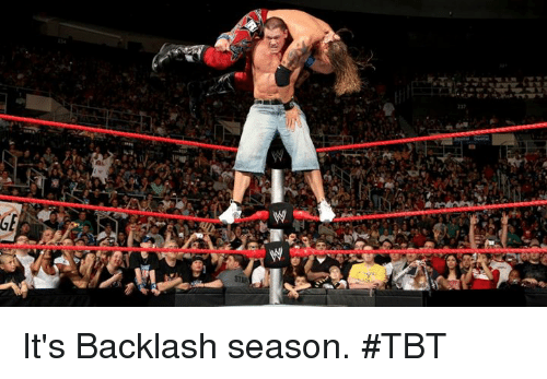 Tbt, Season, and Its: 14  133  12 It's Backlash season. #TBT