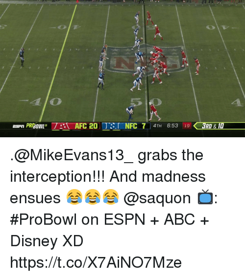 Abc, Disney, and Espn: 14.  410  aow  AFC 20 NFC 7 4TH 6:53 13RD&10 .@MikeEvans13_ grabs the interception!!!  And madness ensues 😂😂😂 @saquon  📺: #ProBowl on ESPN + ABC + Disney XD https://t.co/X7AiNO7Mze