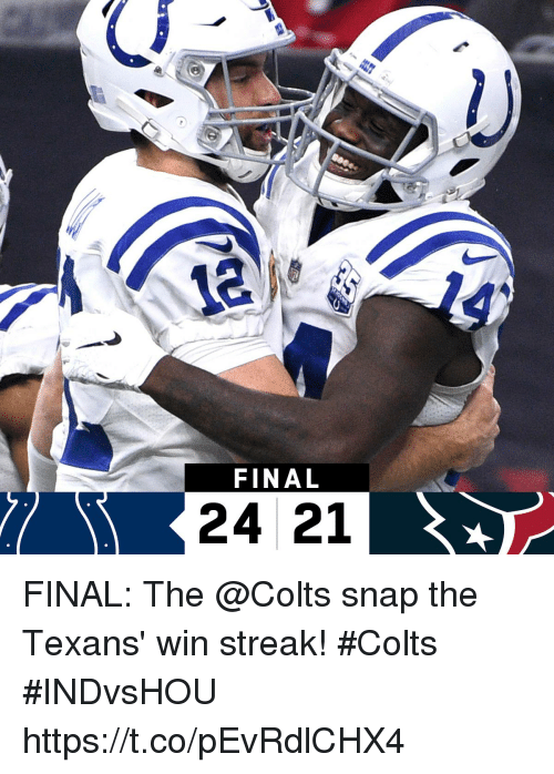 Indianapolis Colts, Memes, and Texans: 14  FINAL  24 21 FINAL: The @Colts snap the Texans' win streak! #Colts  #INDvsHOU https://t.co/pEvRdlCHX4