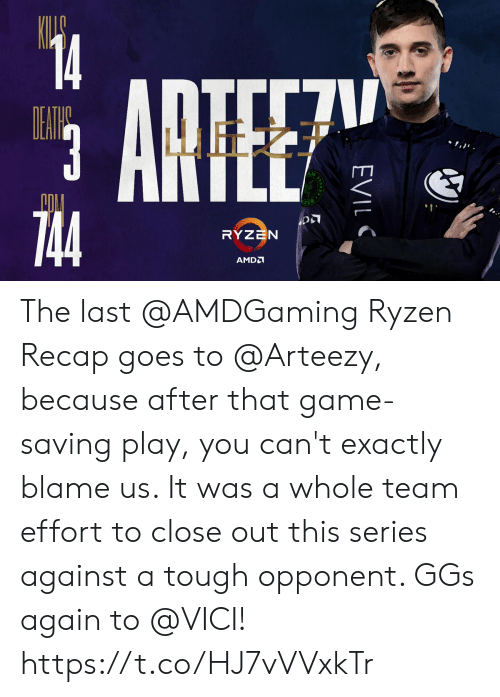 Memes, Game, and Tough: 14  TIL7  ARTEE  EAWE  3  ינ,ו .  744  RYZEN  AMD  EVIL The last @AMDGaming Ryzen Recap goes to @Arteezy, because after that game-saving play, you can't exactly blame us.   It was a whole team effort to close out this series against a tough opponent. GGs again to @VICI! https://t.co/HJ7vVVxkTr