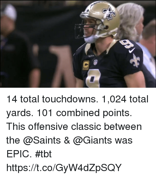 Memes, New Orleans Saints, and Tbt: 14 total touchdowns. 1,024 total yards. 101 combined points.  This offensive classic between the @Saints & @Giants was EPIC. #tbt https://t.co/GyW4dZpSQY