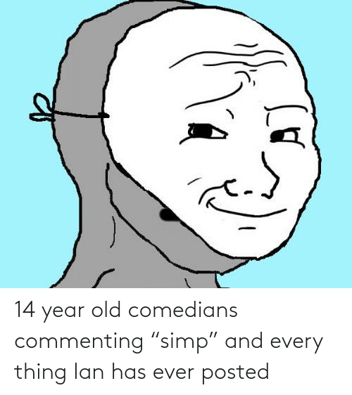 """14 Year Old: 14 year old comedians commenting """"simp"""" and every thing Ian has ever posted"""