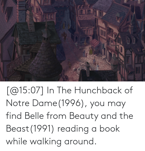 Beauty and the Beast: [@15:07] In The Hunchback of Notre Dame(1996), you may find Belle from Beauty and the Beast(1991) reading a book while walking around.