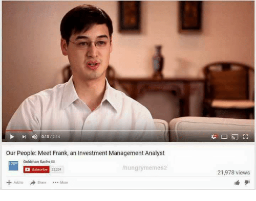 Goldman Sachs, Dank Memes, and Management: 15/214  our People: Meet Frank, an Investment Management Analyst  Goldman Sachs  hun  memes2  SubaDribe  Share More  21,978 views