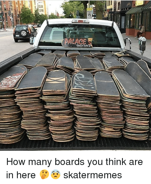 Skate, How, and Think: 15  ALACE  STRAIGHT OUTA How many boards you think are in here 🤔😨 skatermemes