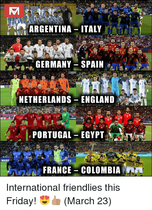 England, Friday, and Memes: 15  ARGENTINA-ITALY  GERMANY SPAIN  NETHERLANDS ENGLAND  PORTUGAL-EGYPT  2.  in it  19  MARS  FRANCE -COLOMBIA International friendlies this Friday! 😍👍🏽 (March 23)