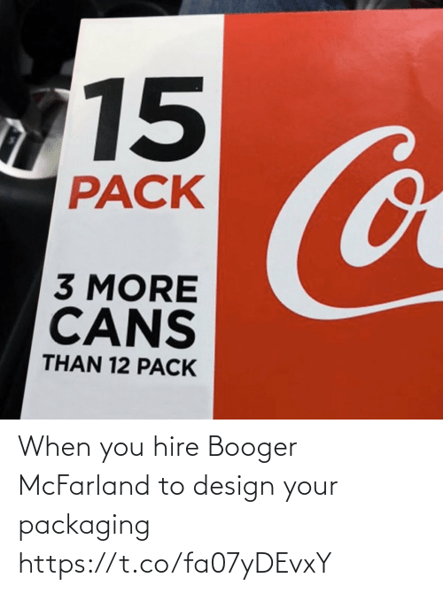 pack: 15  Co  PACK  3 MORE  CANS  THAN 12 PACK When you hire Booger McFarland to design your packaging https://t.co/fa07yDEvxY