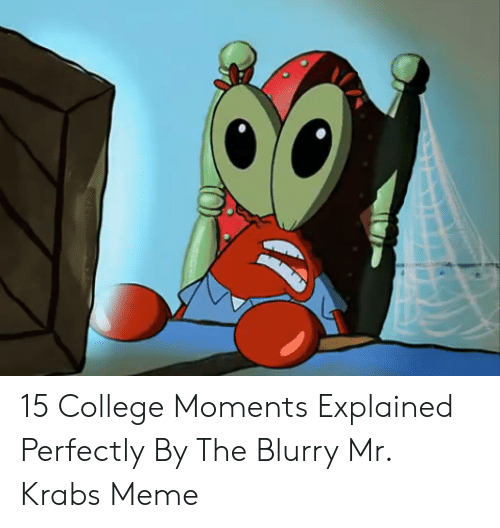 15 College Moments Explained Perfectly by the Blurry Mr