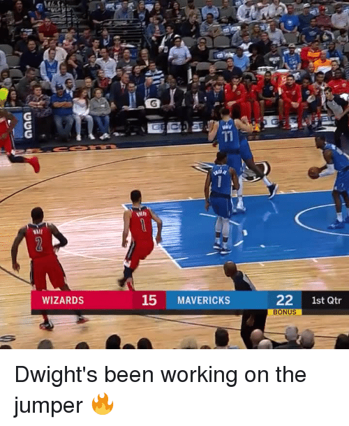 Wizards, Been, and Working: 15 MAVERICKS  22 1st Qtr  BONUS  WIZARDS Dwight's been working on the jumper 🔥