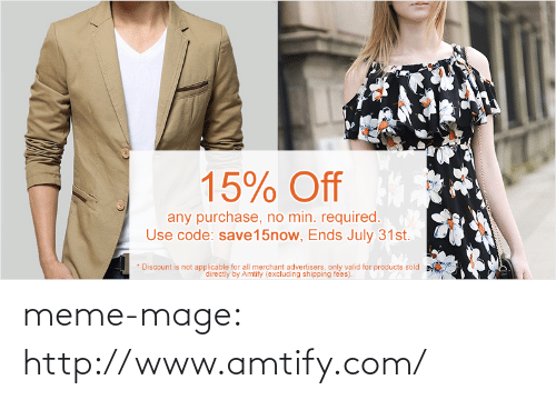 """Applicable: 15% Off  any purchase, no min. required.  Use code: save15now, Ends July 31st.  * Discount is not applicable for all merchant advertisers, only valid for products sold  """"directiy by Amtify (excluding shipping fees). meme-mage:  http://www.amtify.com/"""
