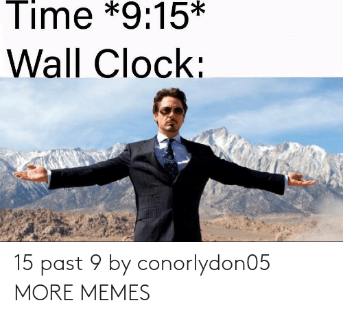 Past: 15 past 9 by conorlydon05 MORE MEMES