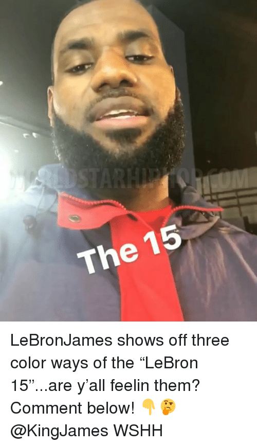 """Memes, Wshh, and 🤖: 15  The LeBronJames shows off three color ways of the """"LeBron 15""""...are y'all feelin them? Comment below! 👇🤔 @KingJames WSHH"""