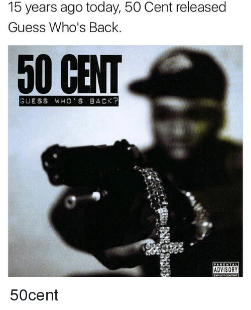 guess whos back: 15 years ago today, 50 Cent released  Guess Who's Back  50 CENT  GUESS WHO'S BACK?  PARENTAL  ADVISORY 50cent
