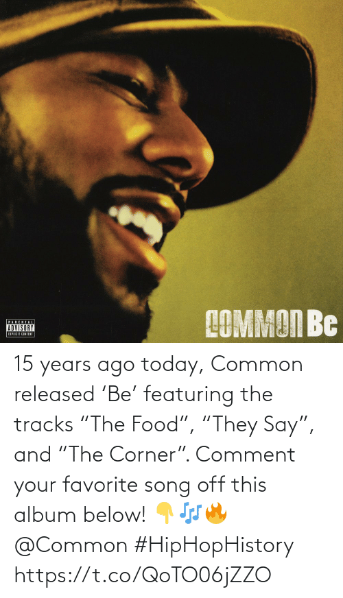 """comment: 15 years ago today, Common released 'Be' featuring the tracks """"The Food"""", """"They Say"""", and """"The Corner"""". Comment your favorite song off this album below! 👇🎶🔥 @Common #HipHopHistory https://t.co/QoTO06jZZO"""