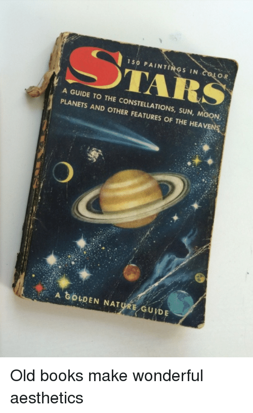 Sun Moon: 150 PAINT  S IN  O R  TAR  A GUIDE TO THE CONSTELLATIONS, SUN, MOON  PLANETS AND OTHER FEATURES OF THE HEAVEN  A GOLDEN NATURE GUVDE Old books make wonderful aesthetics