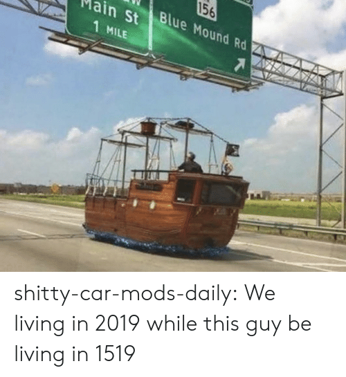 mods: 156  Blue Mound Rd  in St  1 MILE shitty-car-mods-daily:  We living in 2019 while this guy be living in 1519