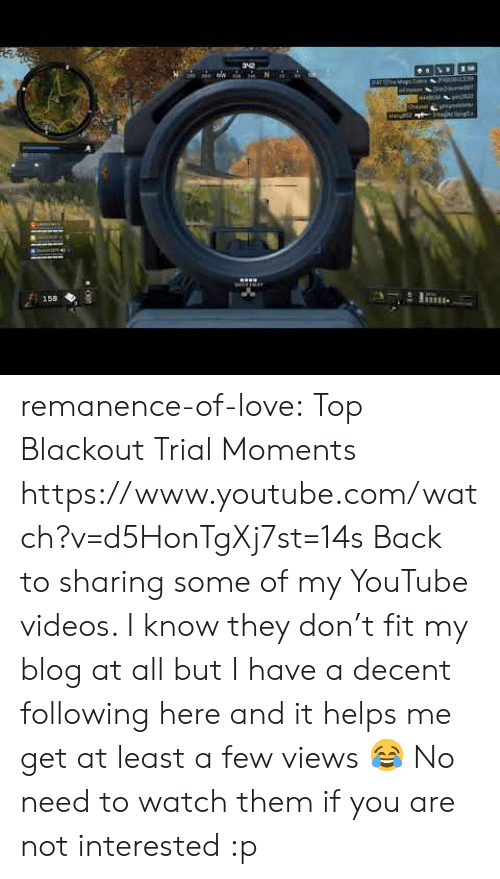 Love, Target, and Tumblr: 158  LE remanence-of-love:  Top Blackout Trial Moments    https://www.youtube.com/watch?v=d5HonTgXj7st=14s  Back to sharing some of my YouTube videos. I know they don't fit my blog at all but I have a decent following here and it helps me get at least a few views 😂 No need to watch them if you are not interested :p