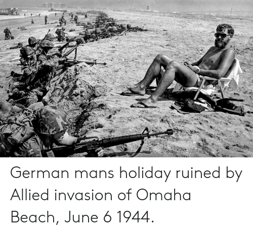 june 6 1944: 1666 German mans holiday ruined by Allied invasion of Omaha Beach, June 6 1944.