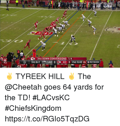 Tyreek Hill: 17  94  20  30  3RD DOWN CONVERSIONS 1/4  3RD & 2  LACO  KC  32ND 6:4005|面NETWORK ✌️ TYREEK HILL ✌️  The @Cheetah goes 64 yards for the TD! #LACvsKC #ChiefsKingdom https://t.co/RGIo5TqzDG