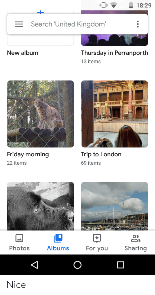 Friday, Funny, and London: 18:29  = Search 'United Kingdom'  New album  Thursday in Perranporth  13 items  Friday morning  Trip to London  69 items  22 items  Sharing  For you  Photos  Albums Nice