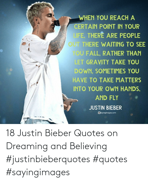 Justin Bieber: 18 Justin Bieber Quotes on Dreaming and Believing #justinbieberquotes #quotes #sayingimages