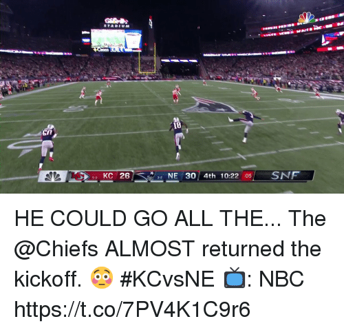 kickoff: 18  KC 26  NE 30 4th 10:22 05SNF HE COULD GO ALL THE...  The @Chiefs ALMOST returned the kickoff. 😳 #KCvsNE  📺: NBC https://t.co/7PV4K1C9r6