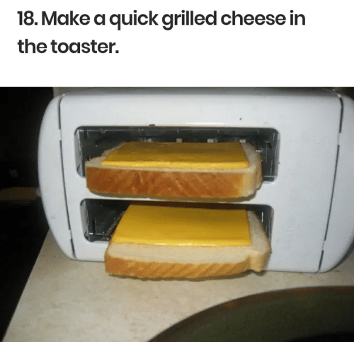 Make A, Cheese, and Grilled Cheese: 18. Make a quick grilled cheese in  the toaster.