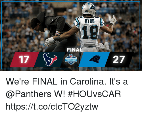 Memes, Nfl, and Panthers: 18  PANTHERS  BYRD  FINA  17  NFL  27  PRESEASON  2017 We're FINAL in Carolina. It's a @Panthers W!  #HOUvsCAR https://t.co/ctcTO2yztw