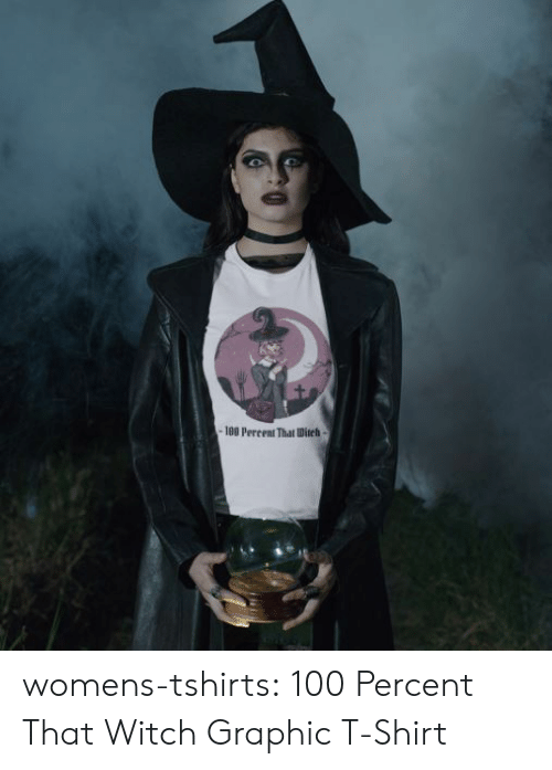 witch: -180 Percent That Ditch- womens-tshirts:  100 Percent That Witch Graphic T-Shirt