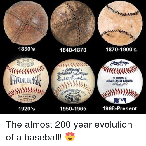 baseballs: 1830's  KCE  1920's  1840-1870  SPADM  1950-1965  1870-1900's  *OFFICIAL*  MAJORLEAGUE BASEBALL  1998-Present The almost 200 year evolution of a baseball! 😍