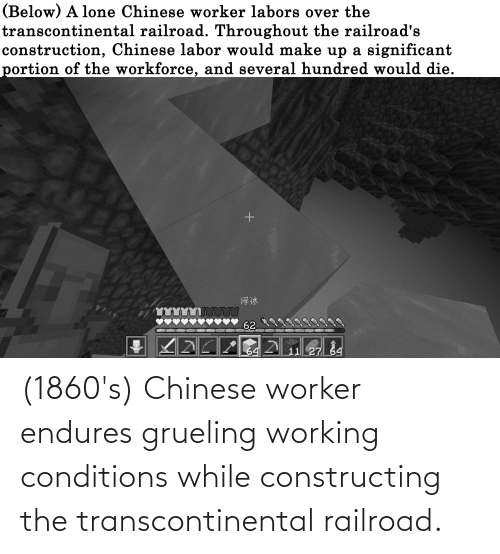 Transcontinental Railroad: (1860's) Chinese worker endures grueling working conditions while constructing the transcontinental railroad.