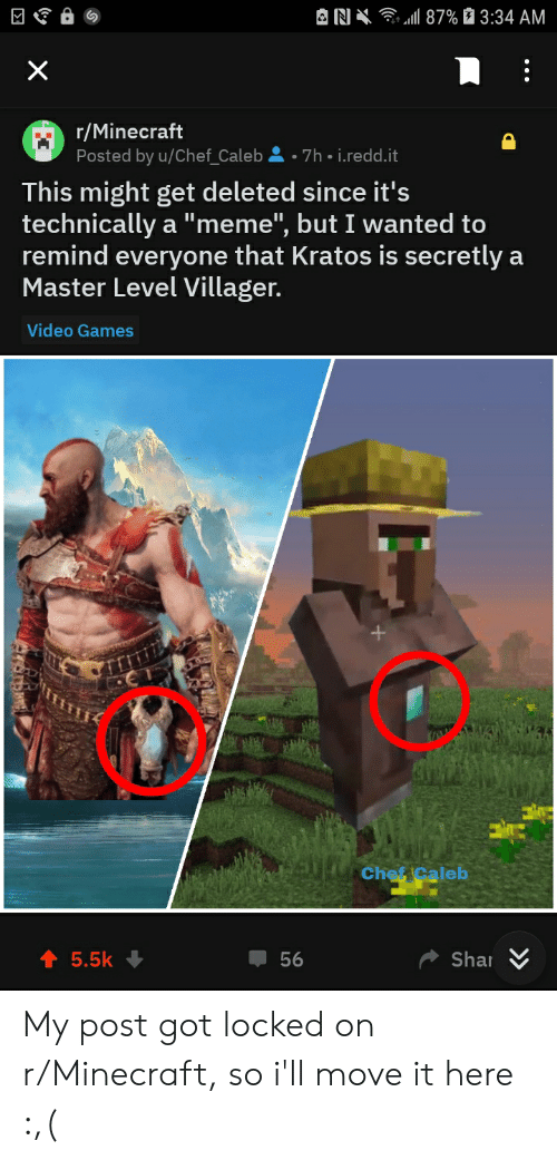 """Villager Meme: 187% 3:34 AM  AN X  r/Minecraft  Posted by u/Chef_Caleb  7h i.redd.it  This might get deleted since it's  technically  remind everyone that Kratos is secretly  Master Level Villager.  """"meme"""", but I wanted to  a  Video Games  Cheficaleb  Sha  5.5k  56 My post got locked on r/Minecraft, so i'll move it here :,("""